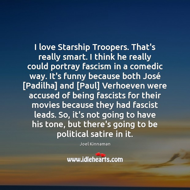Image, I love Starship Troopers. That's really smart. I think he really could