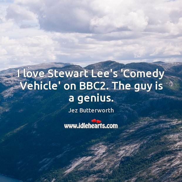 I love Stewart Lee's 'Comedy Vehicle' on BBC2. The guy is a genius. Image
