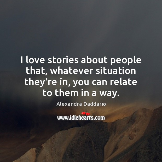 I love stories about people that, whatever situation they're in, you can Image