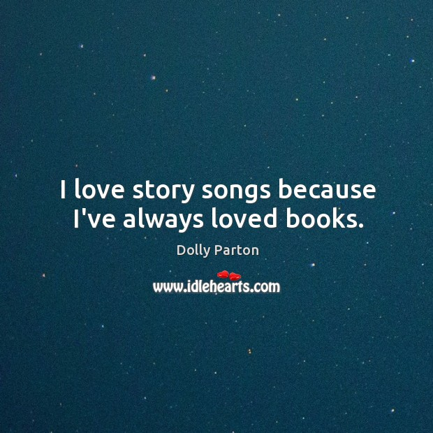 I love story songs because I've always loved books. Image
