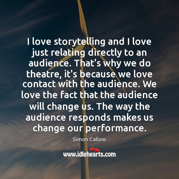 I love storytelling and I love just relating directly to an audience. Image