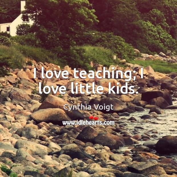 I love teaching; I love little kids. Image