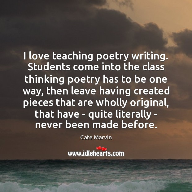 I love teaching poetry writing. Students come into the class thinking poetry Student Quotes Image