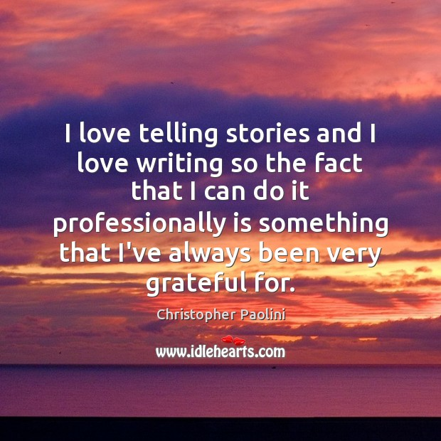 I love telling stories and I love writing so the fact that Image