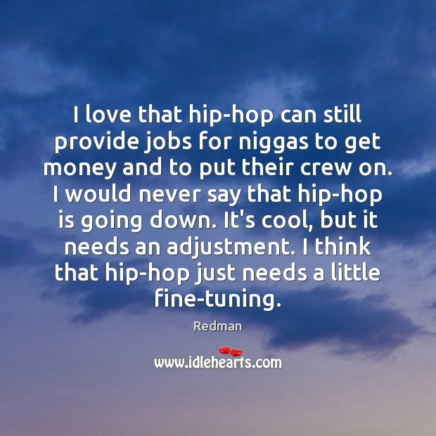 Image, I love that hip-hop can still provide jobs for niggas to get