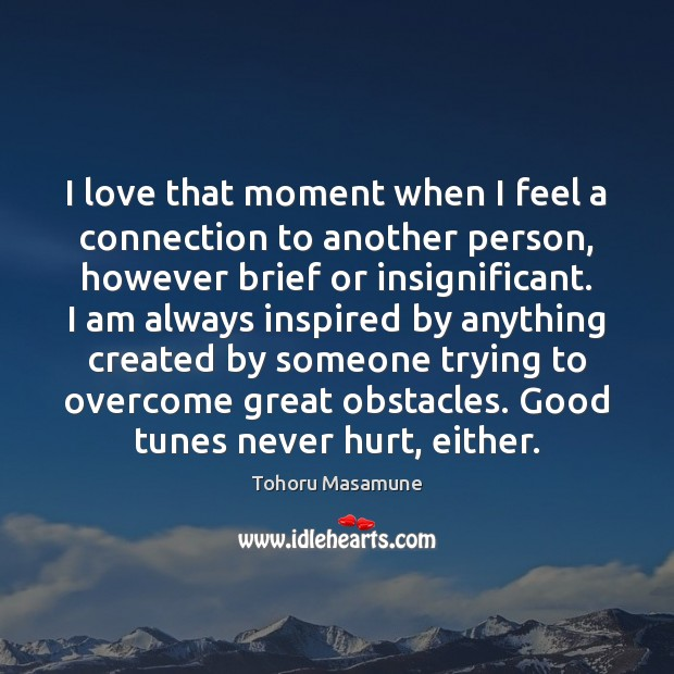 I love that moment when I feel a connection to another person, Image
