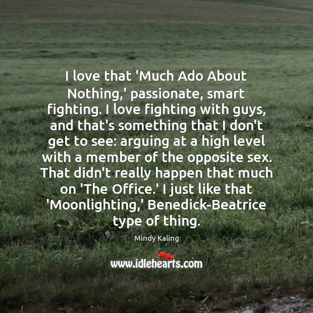 I love that 'Much Ado About Nothing,' passionate, smart fighting. I Image