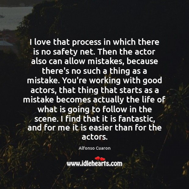 I love that process in which there is no safety net. Then Alfonso Cuaron Picture Quote