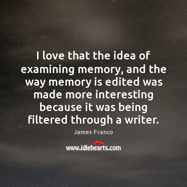 I love that the idea of examining memory, and the way memory Image