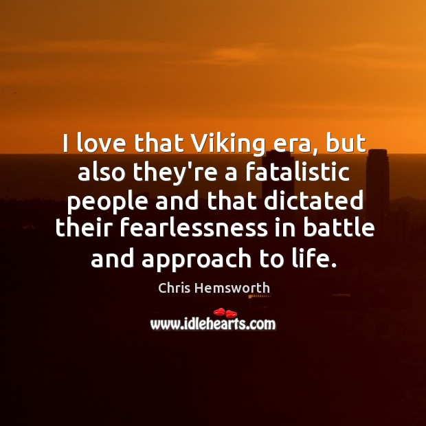 I love that Viking era, but also they're a fatalistic people and Chris Hemsworth Picture Quote