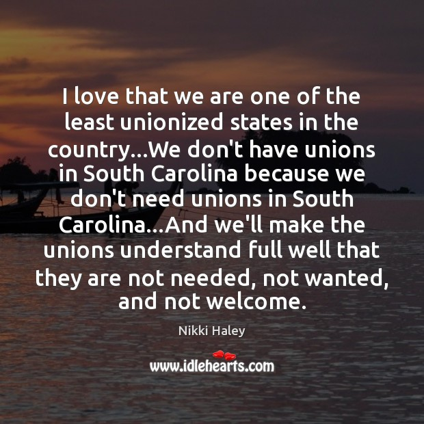 I love that we are one of the least unionized states in Nikki Haley Picture Quote