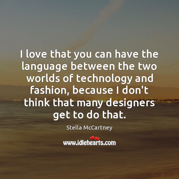 I love that you can have the language between the two worlds Stella McCartney Picture Quote