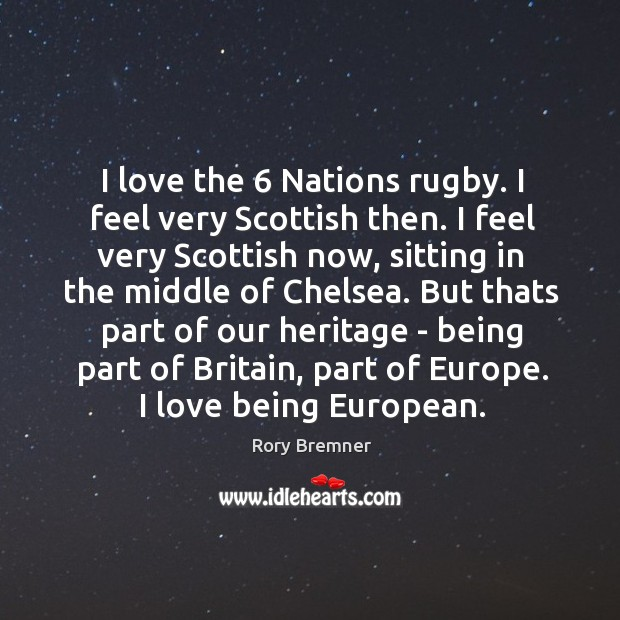 Image, I love the 6 Nations rugby. I feel very Scottish then. I feel