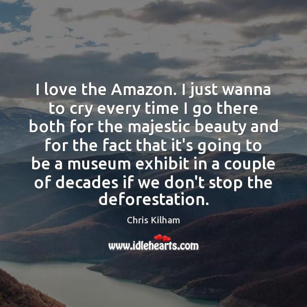 Image, I love the Amazon. I just wanna to cry every time I