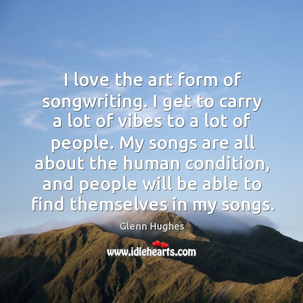 I love the art form of songwriting. I get to carry a lot of vibes to a lot of people. Image