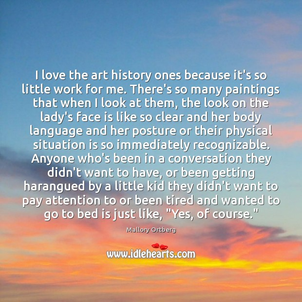 I love the art history ones because it's so little work for Mallory Ortberg Picture Quote
