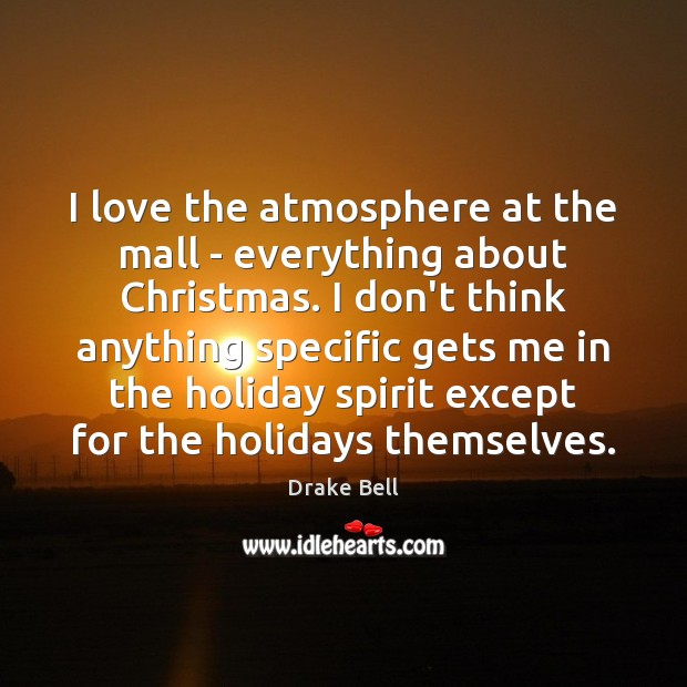 I love the atmosphere at the mall – everything about Christmas. I Image