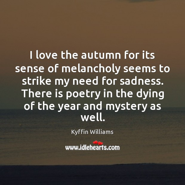 I love the autumn for its sense of melancholy seems to strike Image