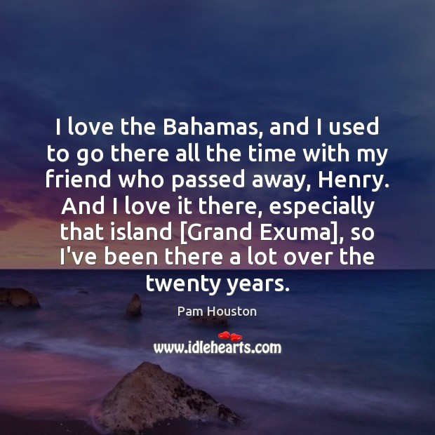 I love the Bahamas, and I used to go there all the Image