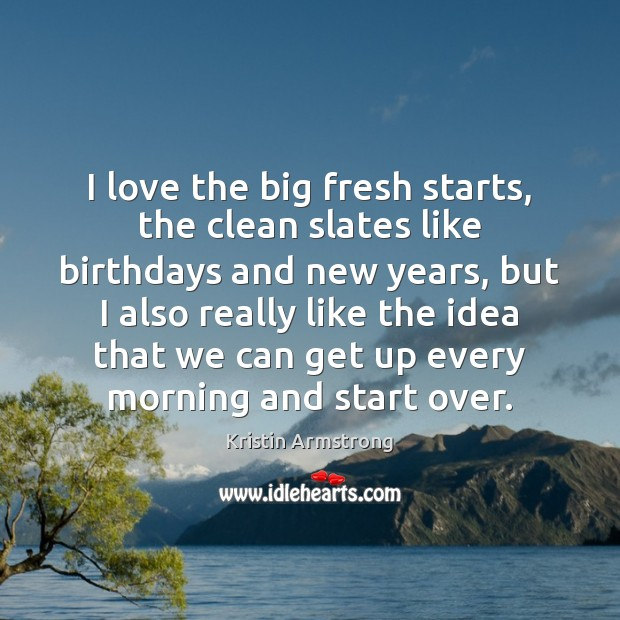 I love the big fresh starts, the clean slates like birthdays and Image