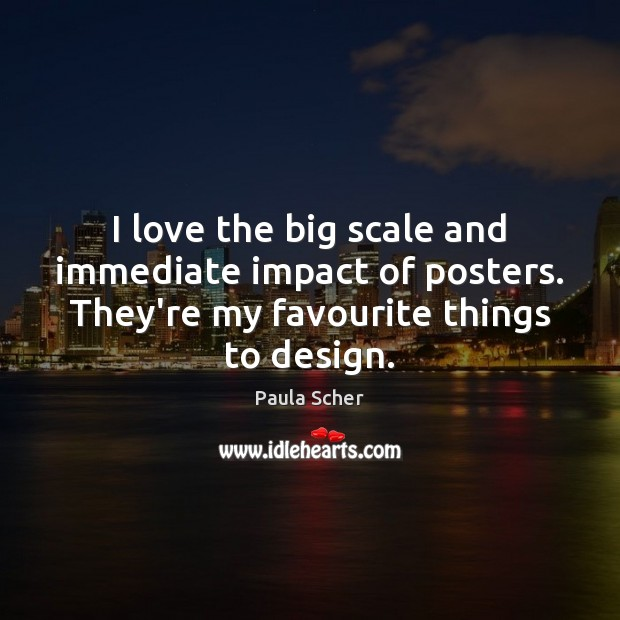 I love the big scale and immediate impact of posters. They're my Design Quotes Image