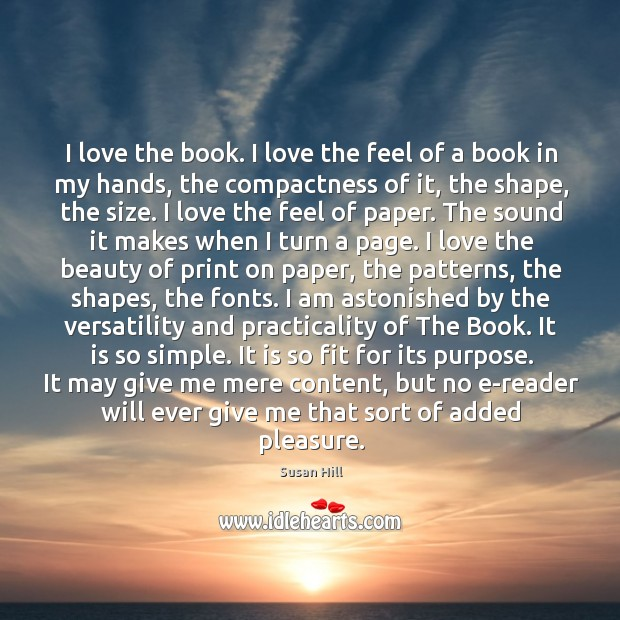 I love the book. I love the feel of a book in Susan Hill Picture Quote