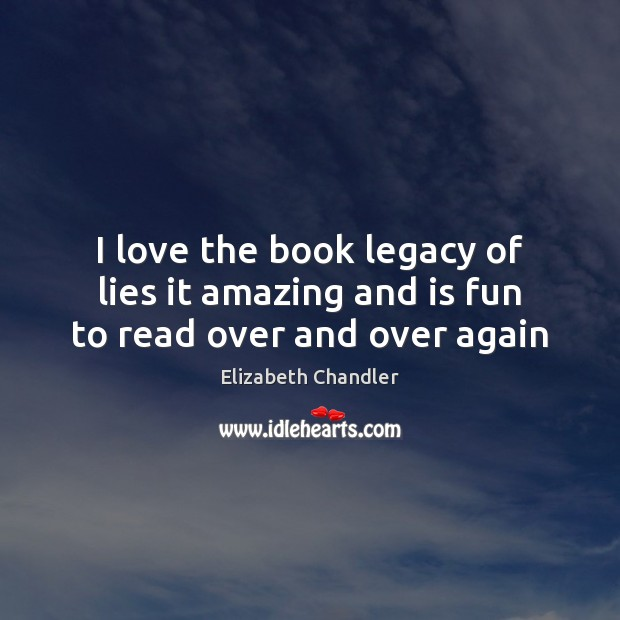 I love the book legacy of lies it amazing and is fun to read over and over again Image