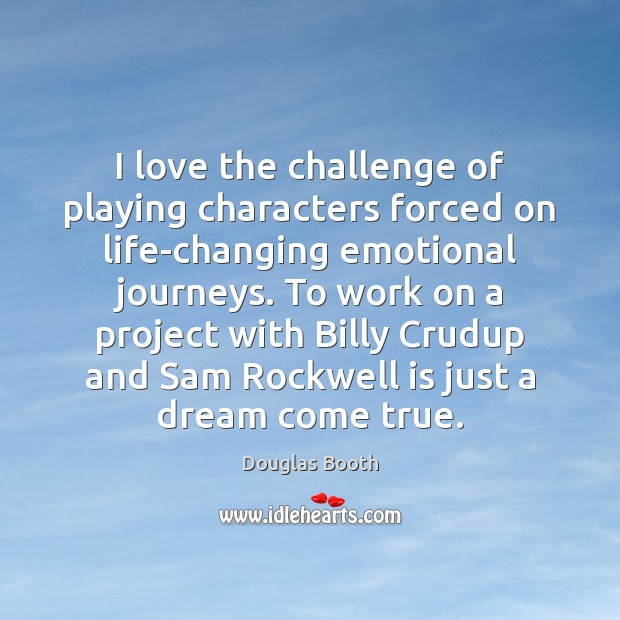 I love the challenge of playing characters forced on life-changing emotional journeys. Douglas Booth Picture Quote
