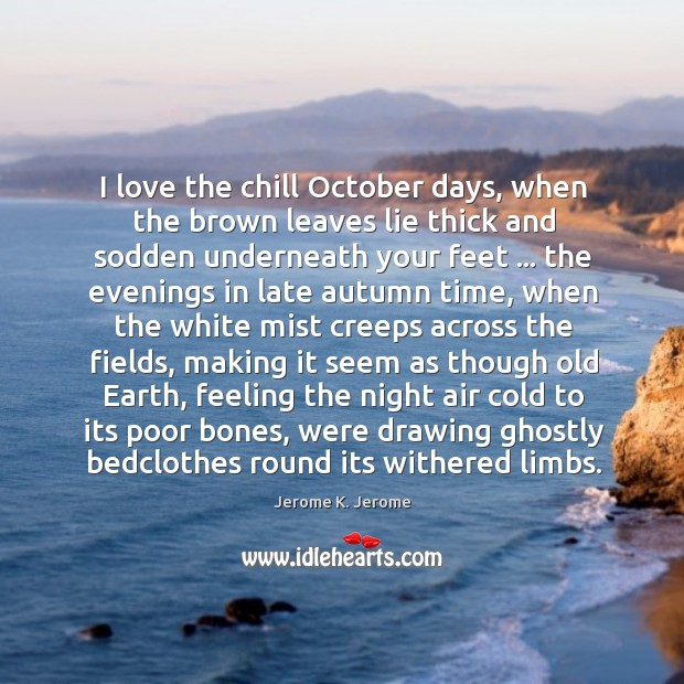 I love the chill October days, when the brown leaves lie thick Image