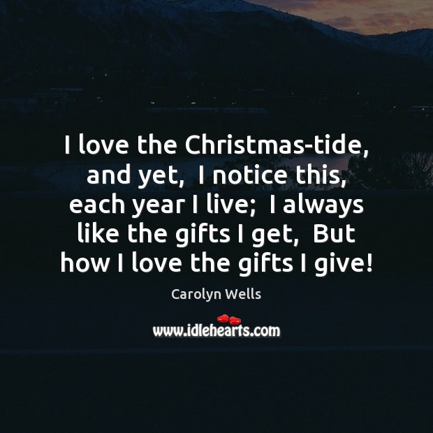 Image, I love the Christmas-tide, and yet,  I notice this, each year I