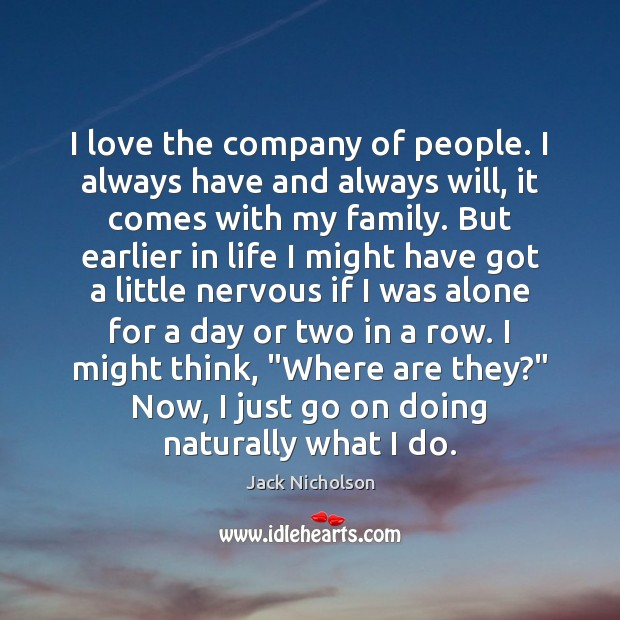 I love the company of people. I always have and always will, Jack Nicholson Picture Quote