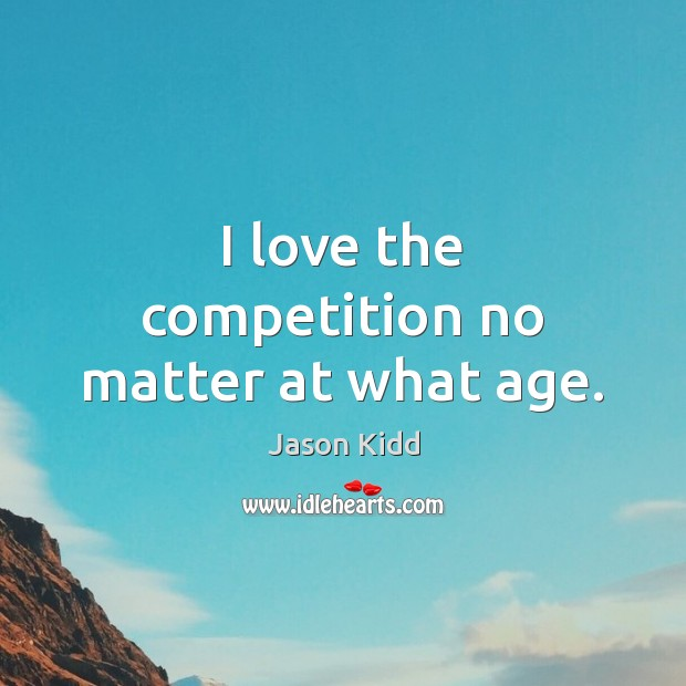 I love the competition no matter at what age. Image