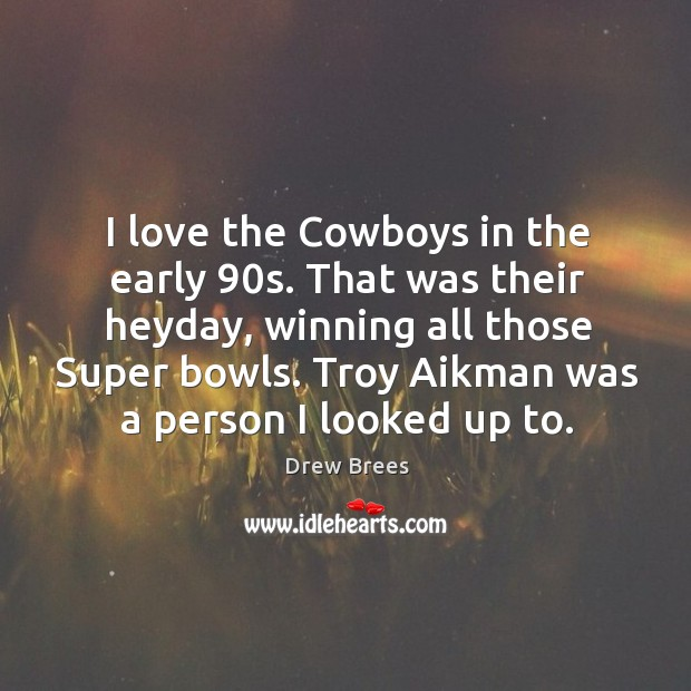 I love the cowboys in the early 90s. That was their heyday, winning all those super bowls. Image