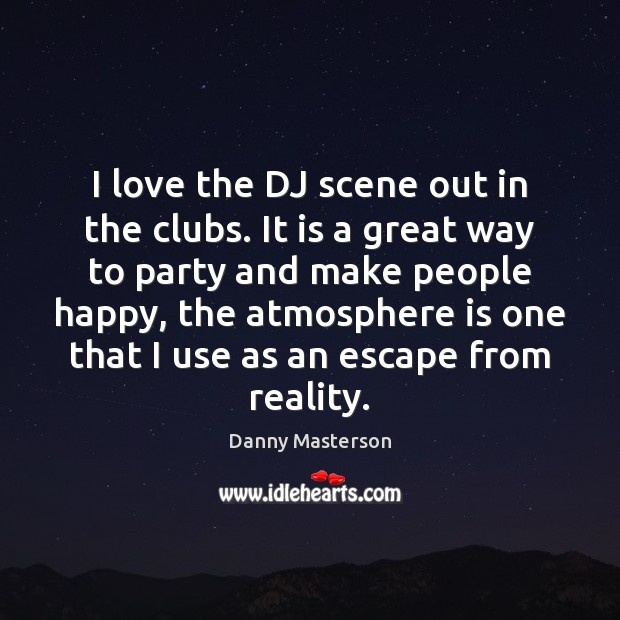 I love the DJ scene out in the clubs. It is a Danny Masterson Picture Quote
