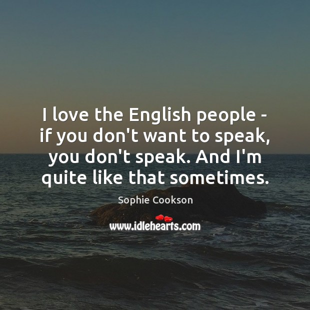 I love the English people – if you don't want to speak, Image