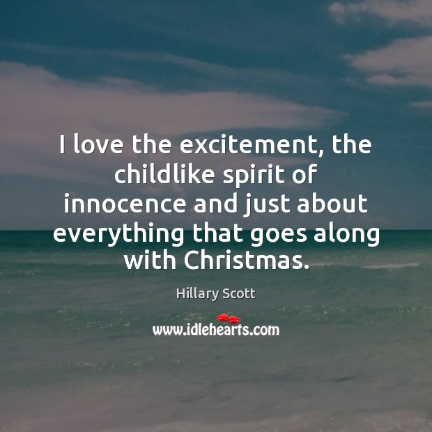 I love the excitement, the childlike spirit of innocence and just about Hillary Scott Picture Quote