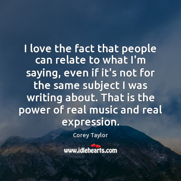 I love the fact that people can relate to what I'm saying, Corey Taylor Picture Quote