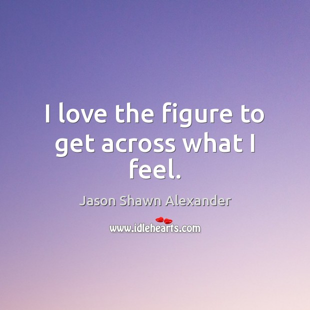 I love the figure to get across what I feel. Image