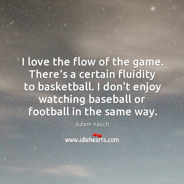 Image, I love the flow of the game. There's a certain fluidity to