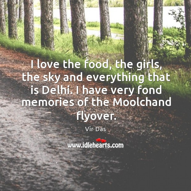 I love the food, the girls, the sky and everything that is Vir Das Picture Quote
