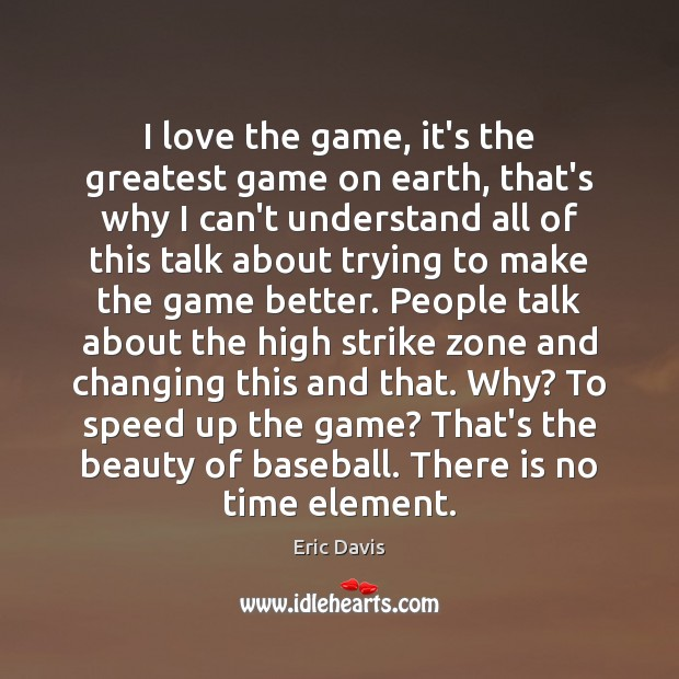 Image, I love the game, it's the greatest game on earth, that's why