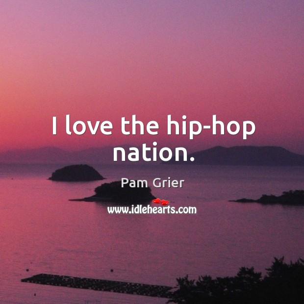 I love the hip-hop nation. Image