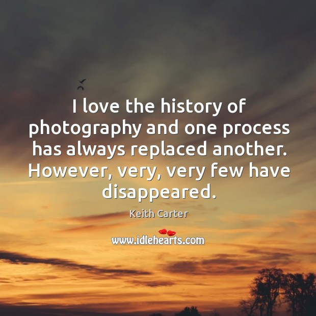I love the history of photography and one process has always replaced Image