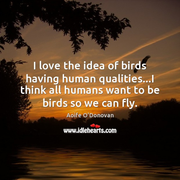 Image, I love the idea of birds having human qualities…I think all