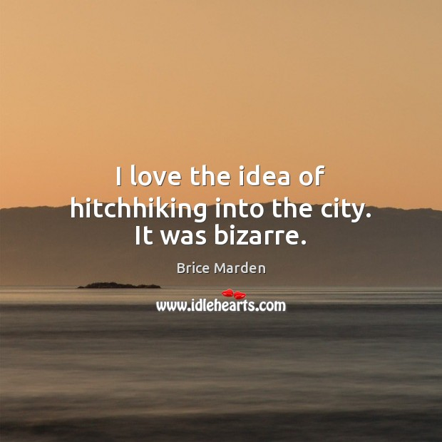 Image, I love the idea of hitchhiking into the city. It was bizarre.
