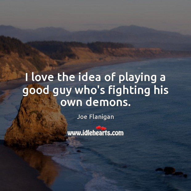 Image, I love the idea of playing a good guy who's fighting his own demons.