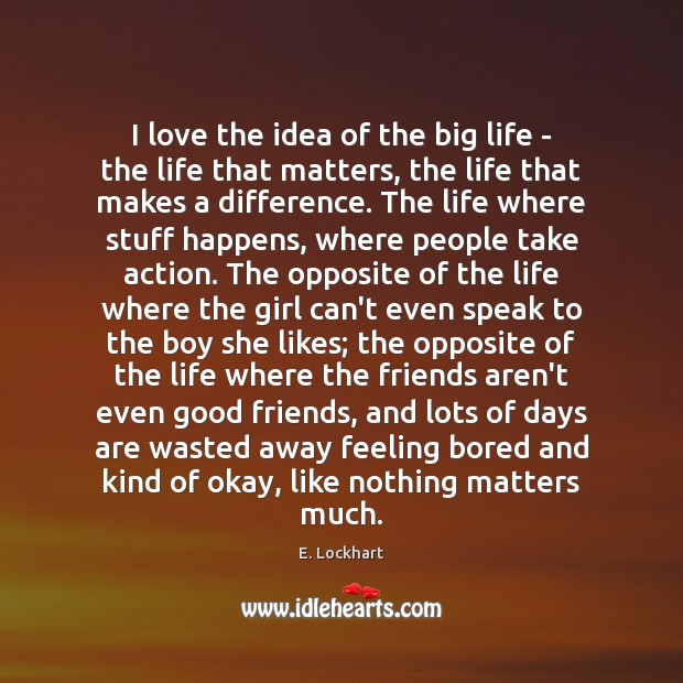 I love the idea of the big life – the life that Image
