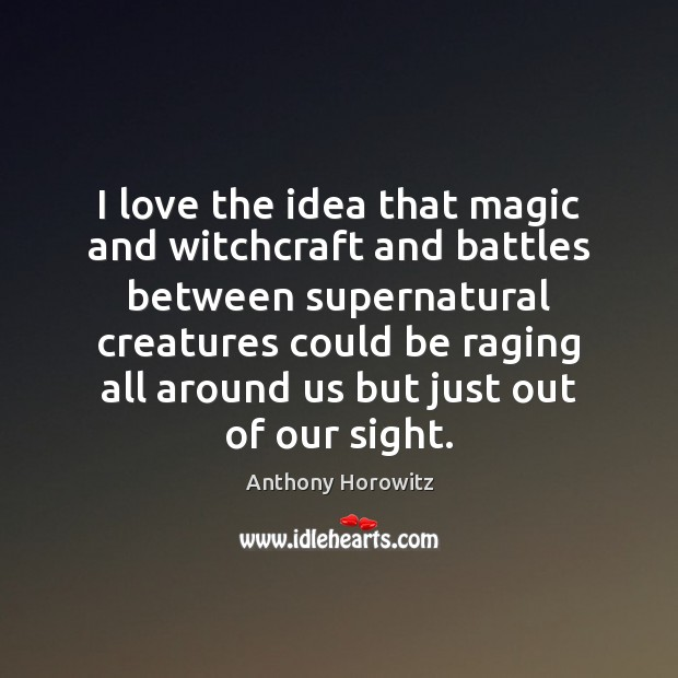 I love the idea that magic and witchcraft and battles between supernatural Image