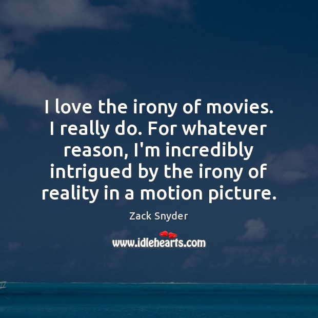 I love the irony of movies. I really do. For whatever reason, Zack Snyder Picture Quote
