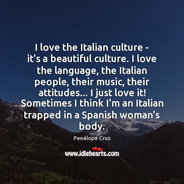 Image, I love the Italian culture – it's a beautiful culture. I love